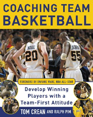 Coaching Team Basketball: Develop Winning Players with a Team-First Attitude - Crean, Tom, and Pim, Ralph L, Ed.D., and Wade, Dwyane (Foreword by)