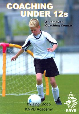 Coaching Under 12s: A Complete Coaching Course - Stoop, Tino