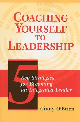 Coaching Yourself to Leadership: 5 Key Strategies for Becoming an Integrated Leader - O'Brien, Ginny