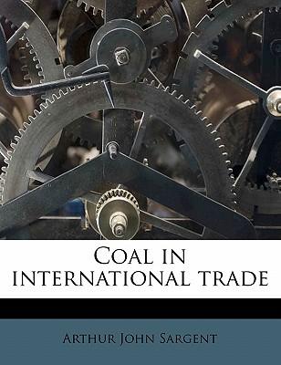 Coal in International Trade - Sargent, Arthur John