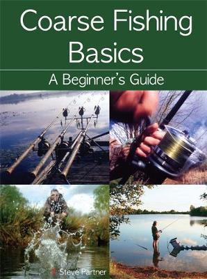 Coarse Fishing Basics: A Beginner's Guide - Partner, Steve
