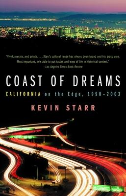 Coast of Dreams: California on the Edge, 1990-2003 - Starr, Kevin