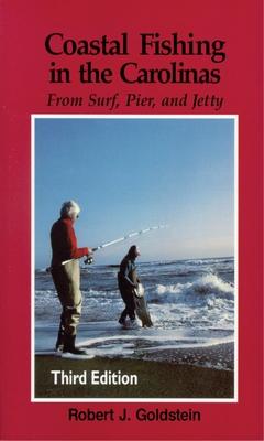 Coastal Fishing in the Carolinas: From Surf, Pier, & Jetty - Goldstein, Robert J, Dr.