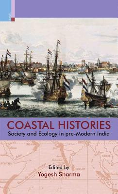 Coastal Histories: Society and Ecology in Pre-Modern India - Sharma, Yogesh (Editor)