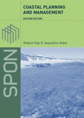 Coastal Planning and Management - Kay, Robert, and Alder, Jacqueline