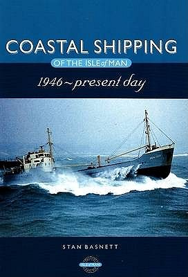 Coastal Shipping of the Isle of Man: 1946 to Present Day - Basnett, Stan