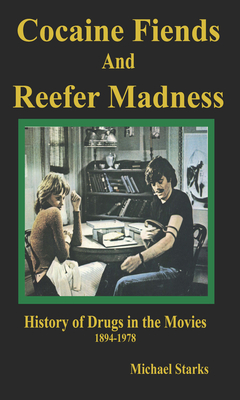 Cocaine Fiends and Reefer Madness: An Illustrated History of Drugs in the Movies 1894-1978 - Starks, Michael