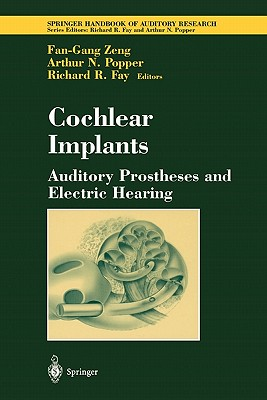 Cochlear Implants: Auditory Prostheses and Electric Hearing - Zeng, Fan-Gang (Editor), and Fay, Richard R. (Editor)