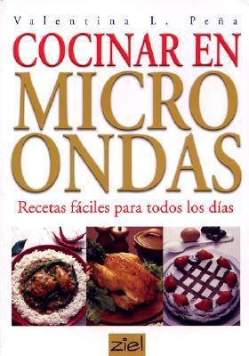 Cocinar Con Microondas: Recetas Faciles Para Todos Los Dias - Pena, Valentina L, and L Pena Valentina