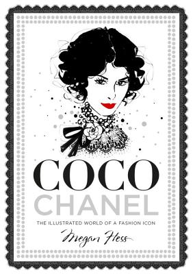 Coco Chanel: The Illustrated World of a Fashion Icon - Hess, Megan