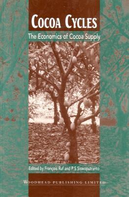 Cocoa Cycles: The Economics of Cocoa Supply - Ruf, Francois (Editor), and Siswoputranto, P S (Editor)
