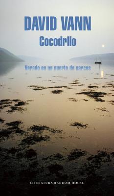 Cocodrilo (Crocodile: Memoirs from a Mexican Drug-Running Port) - Vann, David