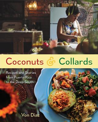 Coconuts and Collards: Recipes and Stories from Puerto Rico to the Deep South - Diaz, Von, and Codish, Cybelle (Photographer)