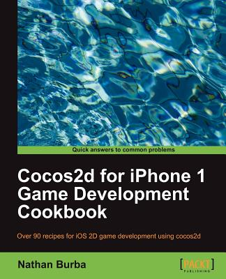 Cocos2d for iPhone 1 Game Development Cookbook - Burba, Nathan