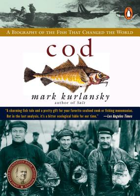 Cod: A Biography of the Fish That Changed the World - Kurlansky, Mark
