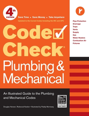 Code Check Plumbing & Mechanical: An Illustrated Guide to the Plumbing and Mechanical Codes - Kardon, Redwood, and Morrissey, Paddy (Illustrator), and Hansen, Douglas