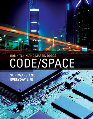 Code/Space: Software and Everyday Life (Software Studies) - Dodge, Martin, Kitchin, Rob