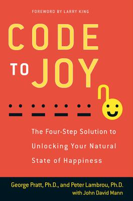 Code to Joy: The Four-Step Solution to Unlocking Your Natural State of Happiness - Pratt, George, and Lambrou, Peter, and Mann, John David