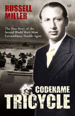 Codename Tricycle: The True Story of the Second World War's Most Extraordinary Double Agent. Russell Miller - Miller, Russell