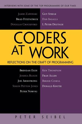 Coders at Work: Reflections on the Craft of Programming - Seibel, Peter