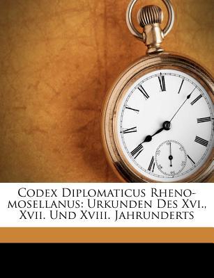Codex Diplomaticus Rheno-Mosellanus: Urkunden Des XVI., XVII. Und XVIII. Jahrunderts - Gunther, Wilhelm Arnold