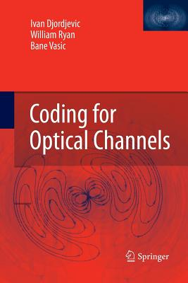 Coding for Optical Channels - Djordjevic, Ivan, and Ryan, William, and Vasic, Bane