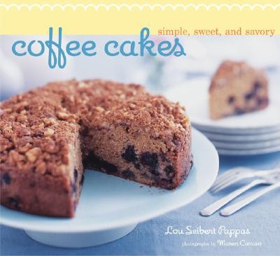 Coffee Cakes: Simple, Sweet, and Savory - Pappas, Lou Seibert, and Caruso, Maren (Photographer)