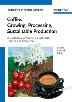 Coffee: Growing, Processing, Sustainable Production: A Guidebook for Growers, Processors, Traders and Researchers - Wintgens, Jean Nicolas (Editor)