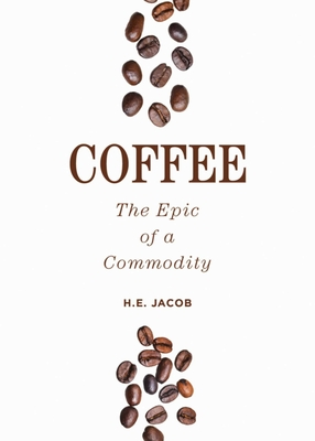 Coffee: The Epic of a Commodity - Jacob, H E