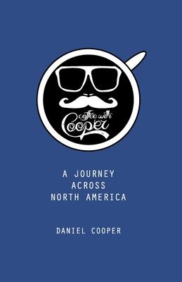 Coffee With Cooper: A Journey Across North America - Cooper II, Daniel Lee