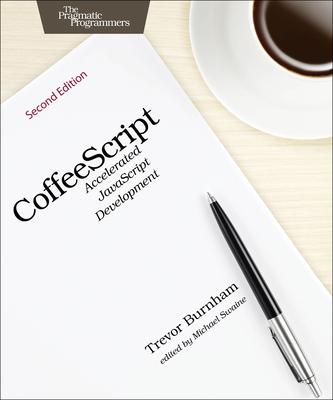 Coffeescript: Accelerated JavaScript Development - Burnham, Trevor