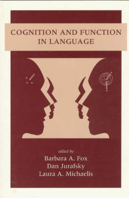 Cognition and Function in Language - Fox, Barbara (Editor), and Michaelis, Laura (Editor), and Jurafsky, Dan (Editor)