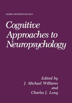 Cognitive Approaches to Neuropsychology - Williams, J Mark (Editor)