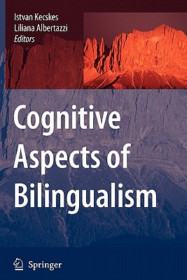 Cognitive Aspects of Bilingualism - Kecskes, Istvan (Editor), and Albertazzi, Liliana (Editor)