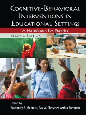 Cognitive-Behavioral Interventions in Educational Settings: A Handbook for Practice - Mennuti, Rosemary B (Editor), and Christner, Ray W (Editor), and Freeman, Arthur, Edd, Abpp (Editor)