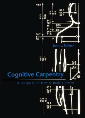 Cognitive Carpentry: A Blueprint for How to Build a Person - Pollock, John L