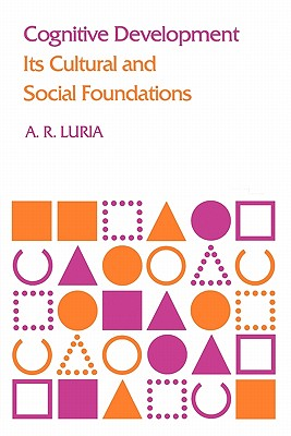 Cognitive Development: Its Cultural and Social Foundations - Luria, A R, and Cole, Michael (Foreword by)