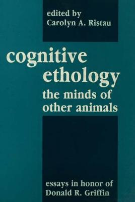 Cognitive Ethology: Essays in Honor of Donald R. Griffin - Ristau, Carolyn A (Editor), and Griffin, Donald R, and Marler, Peter (Editor)