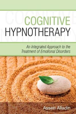 Cognitive Hypnotherapy: An Integrated Approach to the Treatment of Emotional Disorders - Alladin, Assen