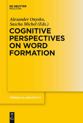 Cognitive Perspectives on Word Formation - Onysko, Alexander (Editor), and Michel, Sascha (Editor)