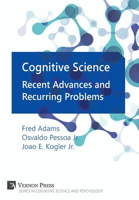 Cognitive Science: Recent Advances and Recurring Problems - Adams, Frederick (Editor), and Pessoa Jr, Osvaldo (Editor), and Kogler Jr, Joao Eduardo (Editor)