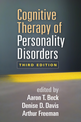 Cognitive Therapy of Personality Disorders - Beck, Aaron T, MD (Editor), and Davis, Denise D, PhD (Editor), and Freeman, Arthur, Edd, Abpp (Editor)
