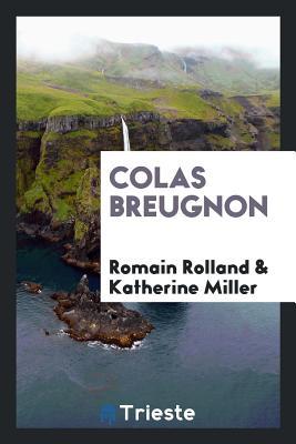 Colas Breugnon - Rolland, Romain, and Miller, Katherine