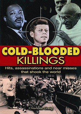Cold Blooded Killings: Hits, Assassinations, and Near Misses That Shook the World - Greig, Charlotte
