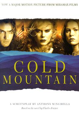 Cold Mountain: A Screenplay - Minghella, Anthony, and Frazier, Charles (Original Author)