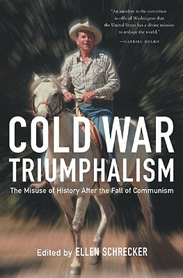 Cold War Triumphalism: The Misuse of History After the Fall of Communism - Schrecker, Ellen, Professor (Editor)