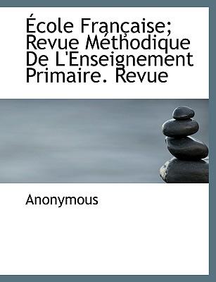 Cole Fran Aise; Revue M Thodique de L'Enseignement Primaire. Revue - Anonymous