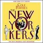Cole Porter's the New Yorkers [The 2017 Encores! Cast Recording]
