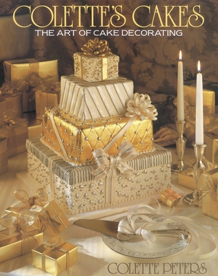 Colette's Cakes: The Art of Cake Decorating - Peters, Colette