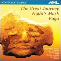 Colin Matthews: The Great Journey; Night's Mask - David Wilson-Johnson (baritone); Nash Ensemble; Patrizia Kwella (soprano); Lionel Friend (conductor)